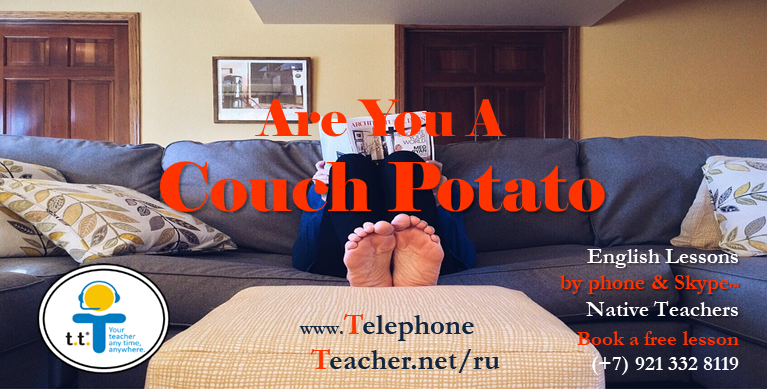 If they say you are a Couch Potato…Ouch!