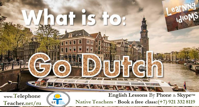 Learning Idioms: Go Dutch