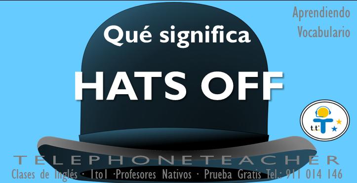 ¿Qué significa: Hats Off en inglés?