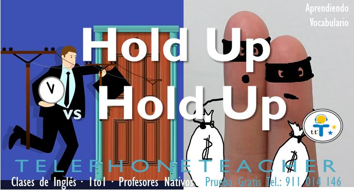 Hold up vs hold up?
